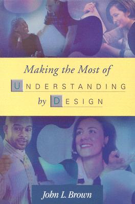 Making the Most of Understanding by Design By Brown, John L.